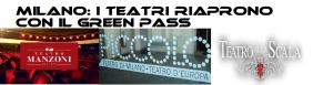 Milano: i Teatri riaprono le porte al grande pubblico attraverso il Green Pass